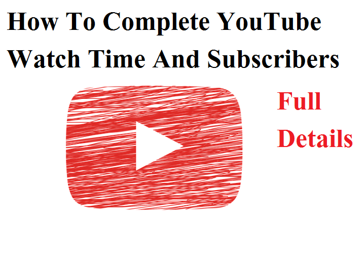 How To Complete YouTube Watch Time And Subscribers